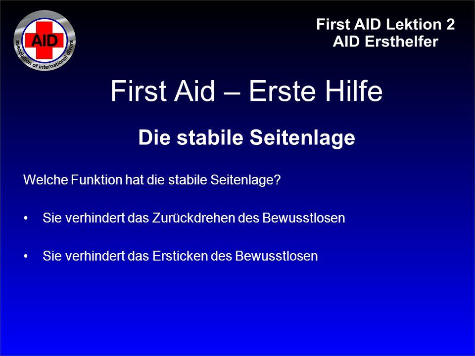 First Aid – Erste Hilfe Die stabile Seitenlage Welche Funktion hat die stabile Seitenlage? Sie verhindert das Zurückdrehen des Bewusstlosen Sie verhin