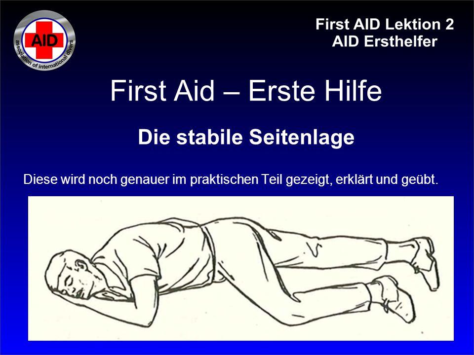 First Aid – Erste Hilfe Die stabile Seitenlage Diese wird noch genauer im praktischen Teil gezeigt, erklärt und geübt.