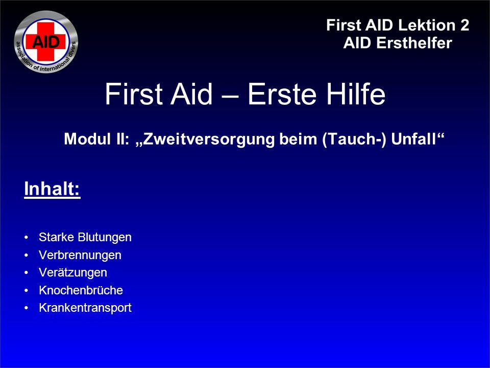 """First Aid – Erste Hilfe Modul II: """"Zweitversorgung beim (Tauch-) Unfall"""" Inhalt: Starke Blutungen Verbrennungen Verätzungen Knochenbrüche Krankentrans"""