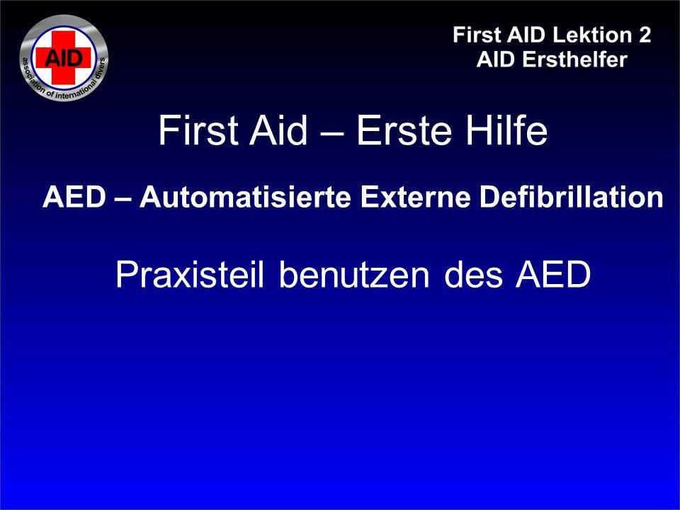 First Aid – Erste Hilfe AED – Automatisierte Externe Defibrillation Praxisteil benutzen des AED