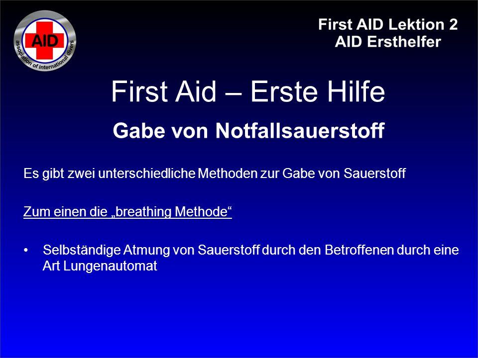 """First Aid – Erste Hilfe Gabe von Notfallsauerstoff Es gibt zwei unterschiedliche Methoden zur Gabe von Sauerstoff Zum einen die """"breathing Methode"""" Se"""