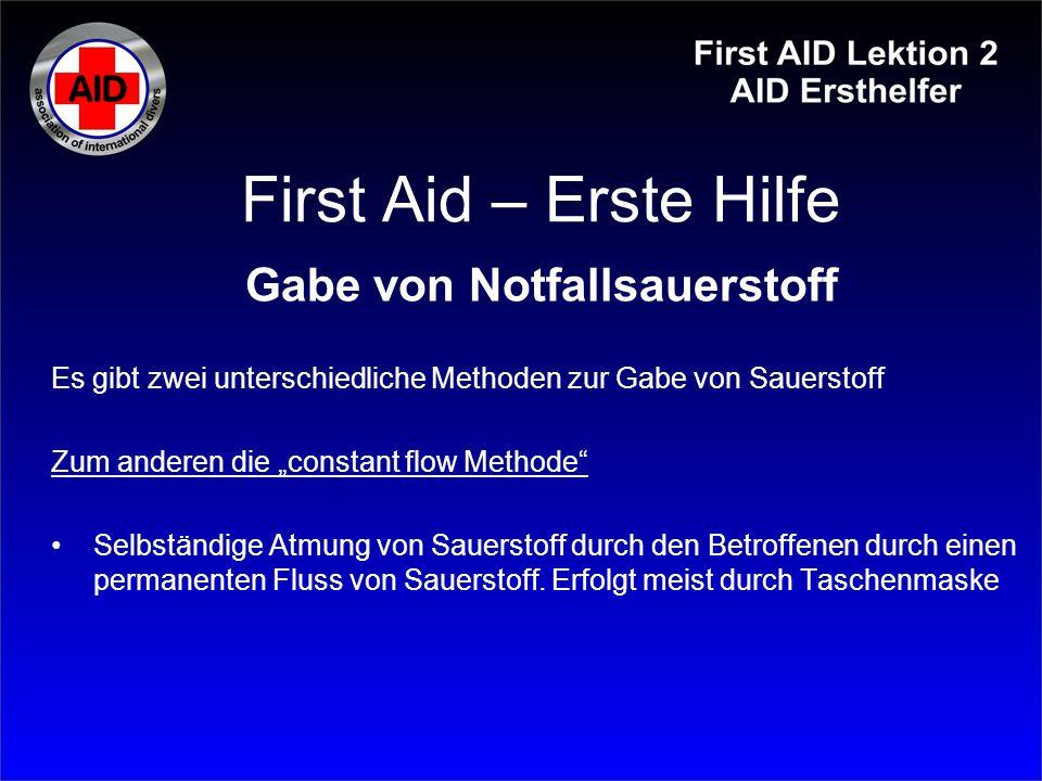 """First Aid – Erste Hilfe Gabe von Notfallsauerstoff Es gibt zwei unterschiedliche Methoden zur Gabe von Sauerstoff Zum anderen die """"constant flow Metho"""