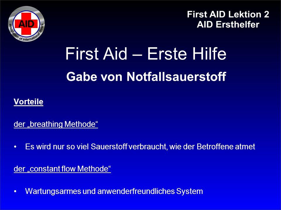 """First Aid – Erste Hilfe Gabe von Notfallsauerstoff Vorteile der """"breathing Methode"""" Es wird nur so viel Sauerstoff verbraucht, wie der Betroffene atme"""
