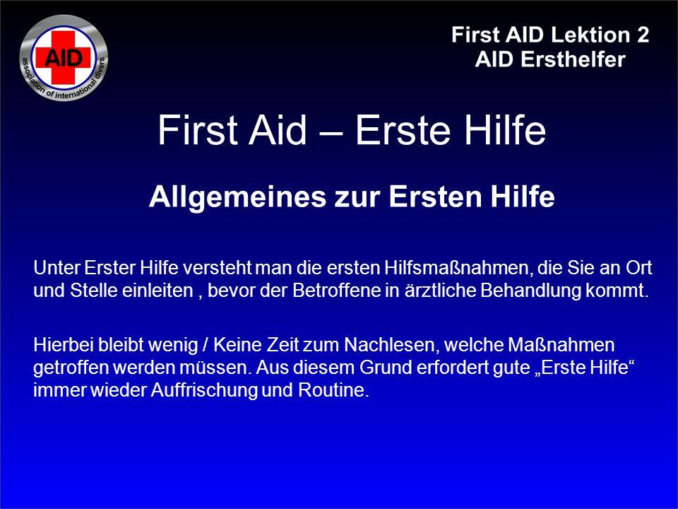 First Aid – Erste Hilfe Allgemeines zur Ersten Hilfe Unter Erster Hilfe versteht man die ersten Hilfsmaßnahmen, die Sie an Ort und Stelle einleiten, b