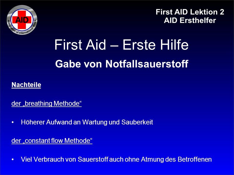 """First Aid – Erste Hilfe Gabe von Notfallsauerstoff Nachteile der """"breathing Methode"""" Höherer Aufwand an Wartung und Sauberkeit der """"constant flow Meth"""