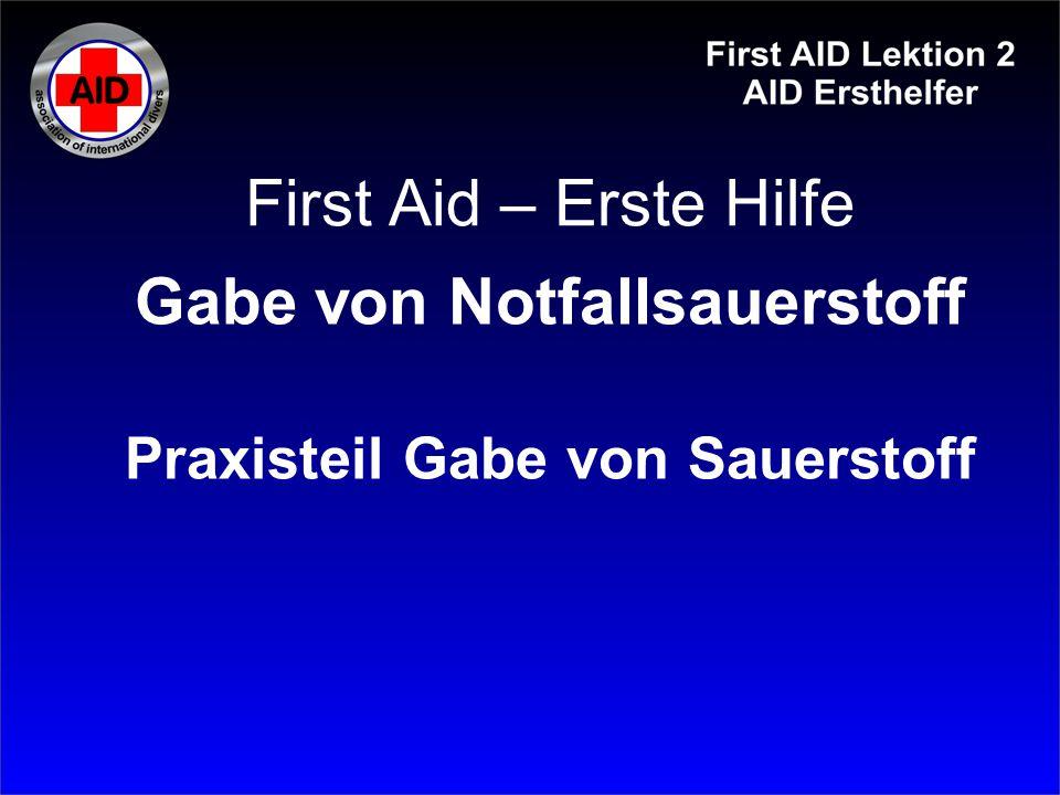 First Aid – Erste Hilfe Gabe von Notfallsauerstoff Praxisteil Gabe von Sauerstoff