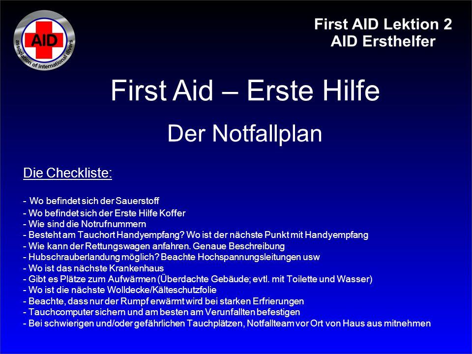 Die Checkliste: - Wo befindet sich der Sauerstoff - Wo befindet sich der Erste Hilfe Koffer - Wie sind die Notrufnummern - Besteht am Tauchort Handyem