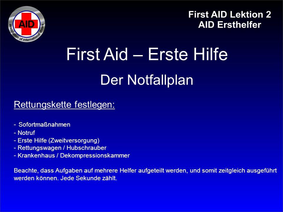 Rettungskette festlegen: - Sofortmaßnahmen - Notruf - Erste Hilfe (Zweitversorgung) - Rettungswagen / Hubschrauber - Krankenhaus / Dekompressionskamme
