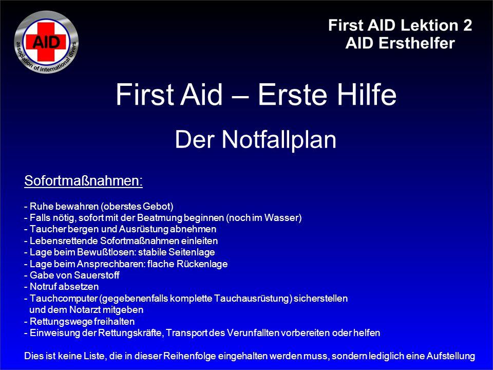 Sofortmaßnahmen: - Ruhe bewahren (oberstes Gebot) - Falls nötig, sofort mit der Beatmung beginnen (noch im Wasser) - Taucher bergen und Ausrüstung abn
