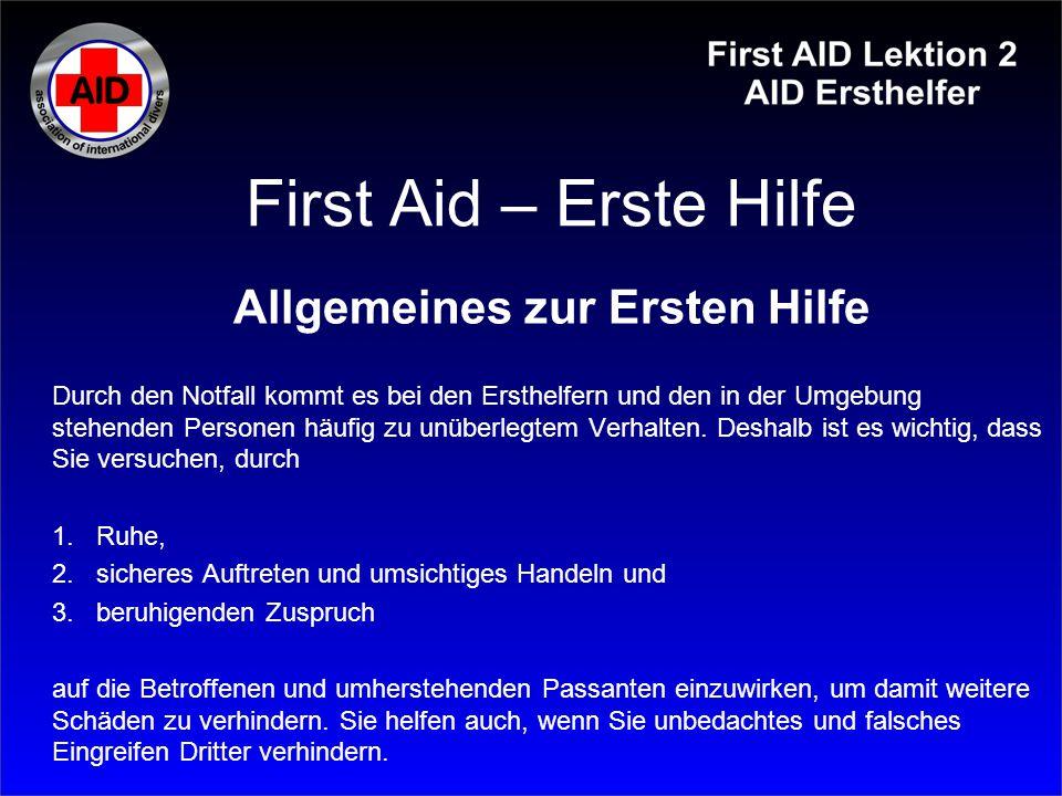 First Aid – Erste Hilfe Allgemeines zur Ersten Hilfe Durch den Notfall kommt es bei den Ersthelfern und den in der Umgebung stehenden Personen häufig