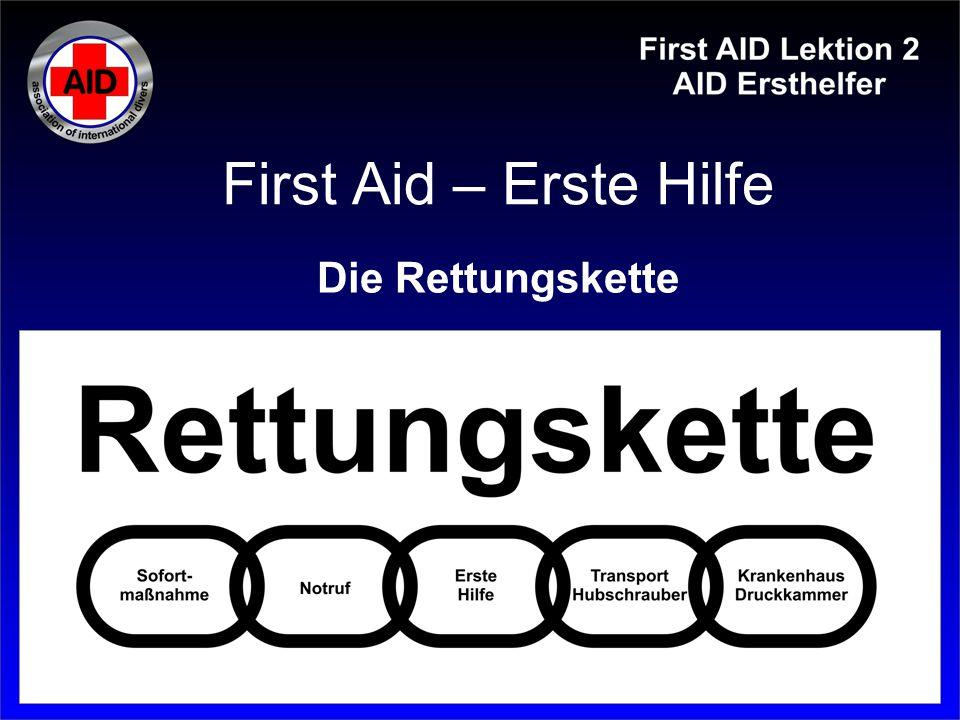 First Aid – Erste Hilfe Die Rettungskette Die Rettungskette besteht aus 5 Gliedern, wobei wir nur innerhalb der ersten 3 Glieder tätig werden.