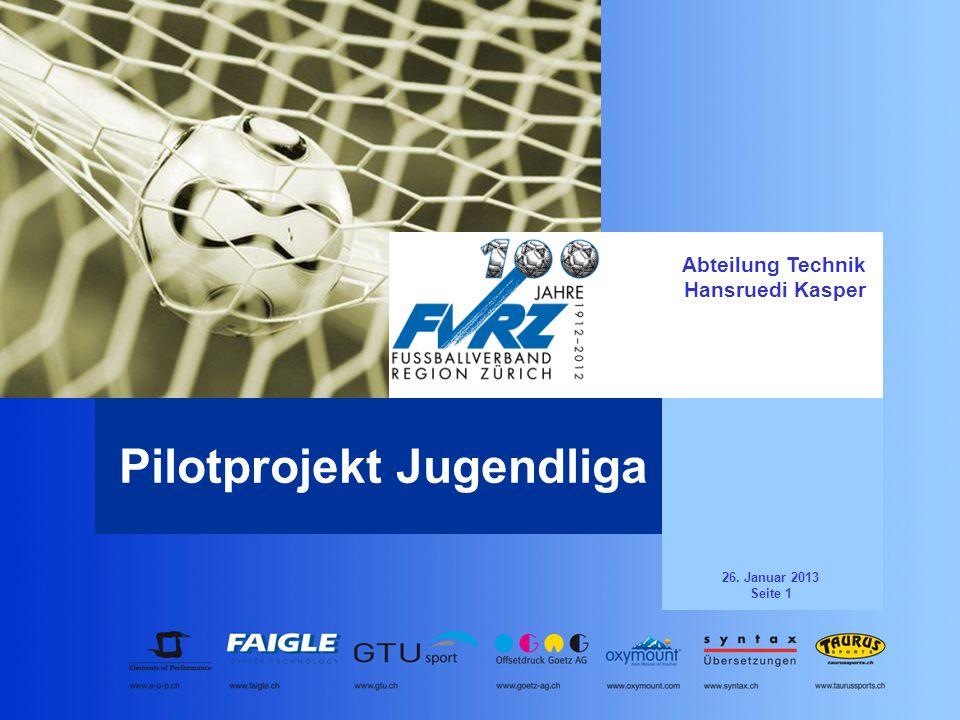 26. Januar 2013 Seite 1 Abteilung Technik Hansruedi Kasper Pilotprojekt Jugendliga