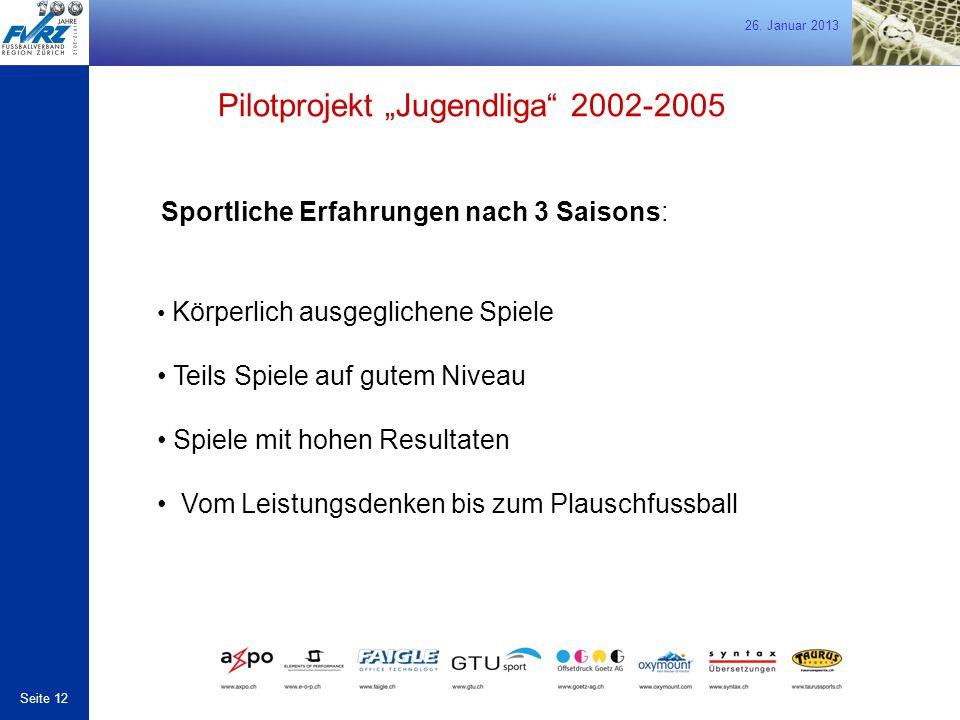 """26. Januar 2013 Seite 12 Sportliche Erfahrungen nach 3 Saisons: Pilotprojekt """"Jugendliga"""" 2002-2005 Körperlich ausgeglichene Spiele Teils Spiele auf g"""