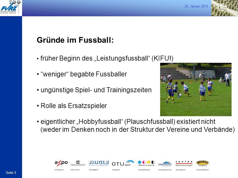 """26. Januar 2013 Seite 5 Gründe im Fussball: früher Beginn des """"Leistungsfussball"""" (KIFU!) """"weniger"""" begabte Fussballer ungünstige Spiel- und Trainings"""