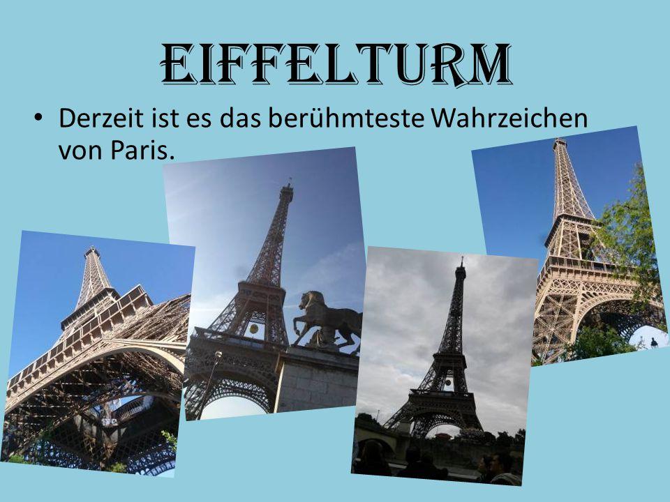 Eiffelturm Derzeit ist es das berühmteste Wahrzeichen von Paris.