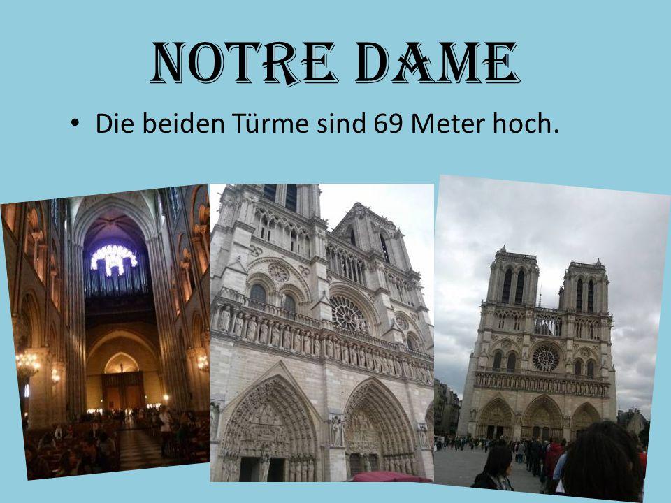 Notre Dame Die beiden Türme sind 69 Meter hoch.