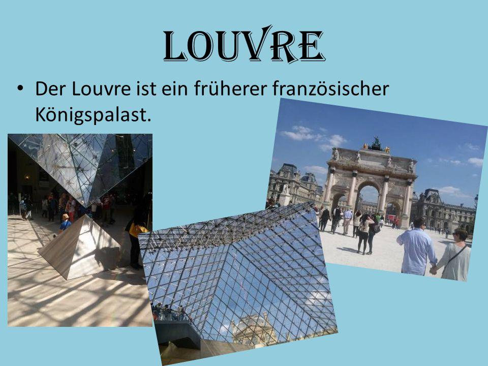 Louvre Der Louvre ist ein früherer französischer Königspalast.