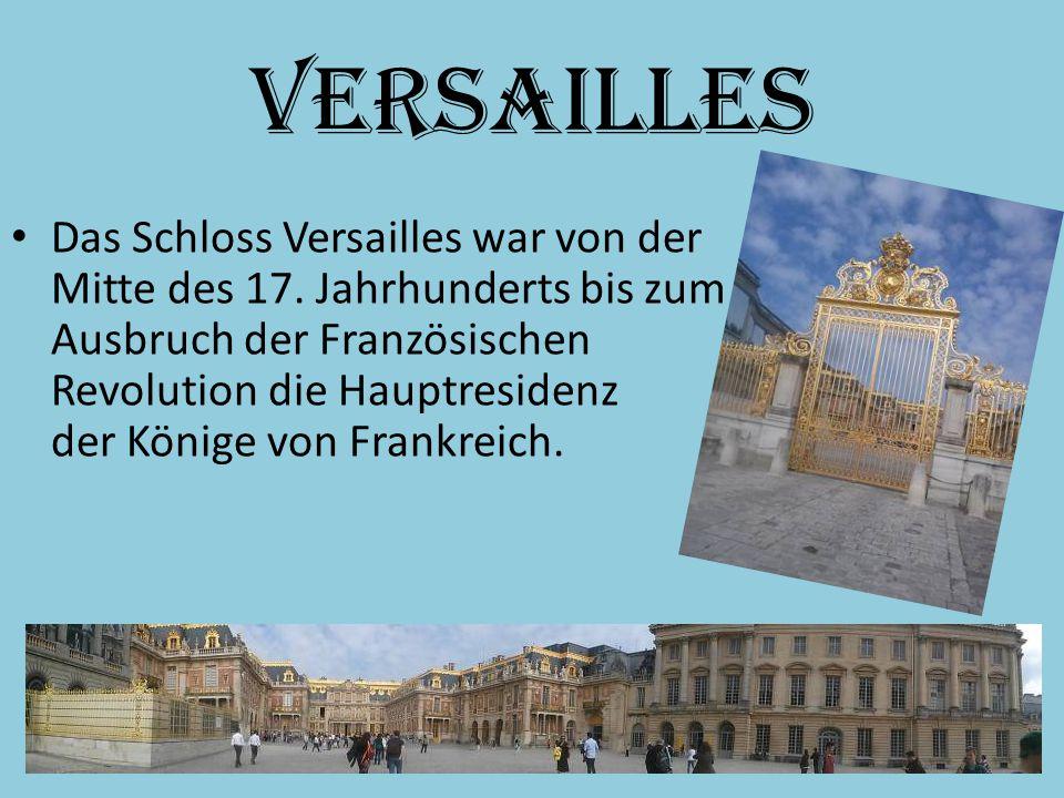 Versailles Das Schloss Versailles war von der Mitte des 17.