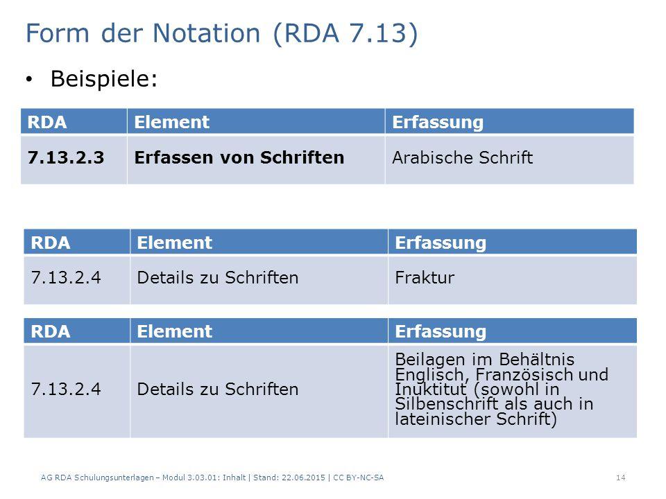 14 RDAElementErfassung 7.13.2.3Erfassen von SchriftenArabische Schrift Form der Notation (RDA 7.13) AG RDA Schulungsunterlagen – Modul 3.03.01: Inhalt | Stand: 22.06.2015 | CC BY-NC-SA Beispiele: RDAElementErfassung 7.13.2.4Details zu SchriftenFraktur RDAElementErfassung 7.13.2.4Details zu Schriften Beilagen im Behältnis Englisch, Französisch und Inuktitut (sowohl in Silbenschrift als auch in lateinischer Schrift)