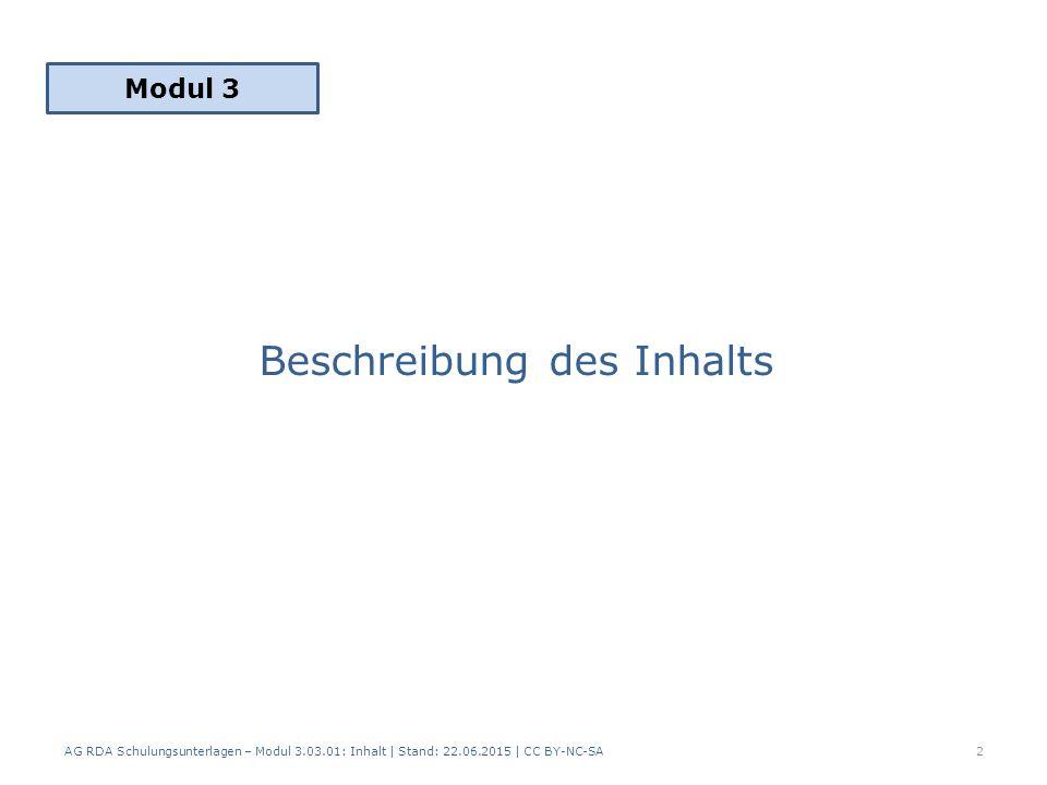 Beschreibung des Inhalts Modul 3 2 AG RDA Schulungsunterlagen – Modul 3.03.01: Inhalt | Stand: 22.06.2015 | CC BY-NC-SA