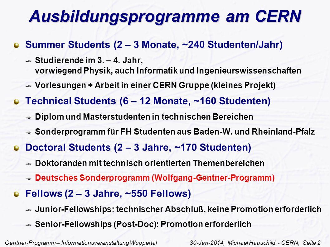 Gentner-Programm – Informationsveranstaltung Wuppertal 30-Jan-2014, Michael Hauschild - CERN, Seite 2 Ausbildungsprogramme am CERN Summer Students (2 – 3 Monate, ~240 Studenten/Jahr) Studierende im 3.