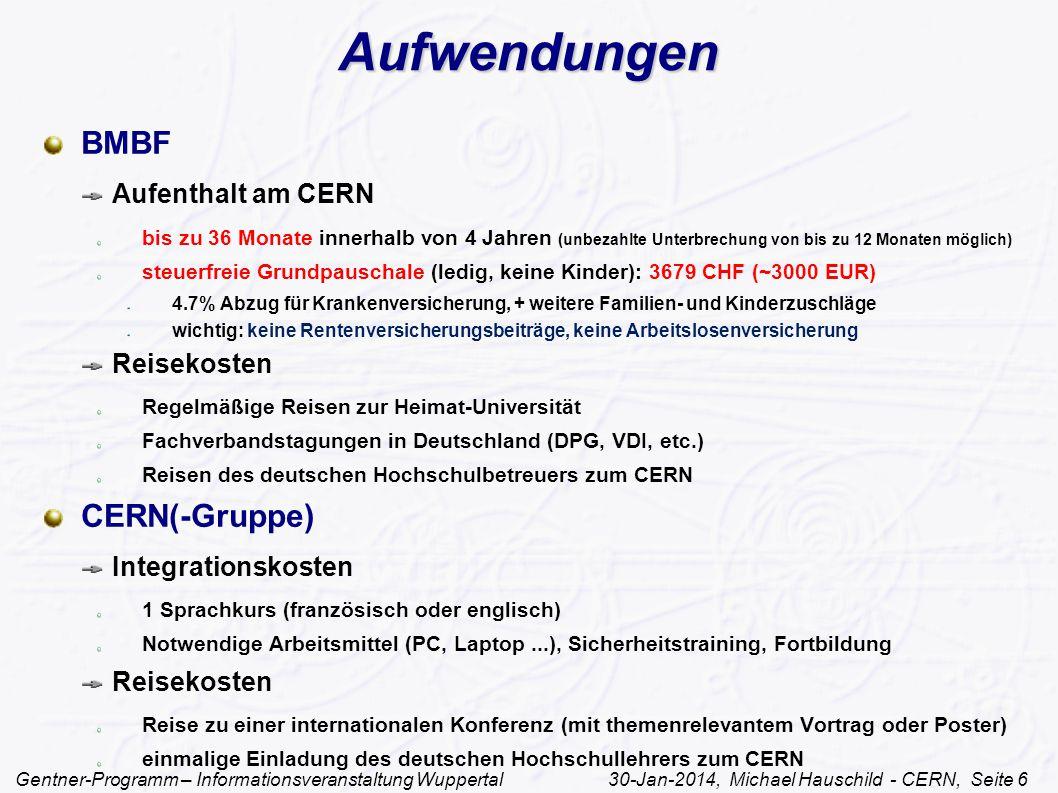 Gentner-Programm – Informationsveranstaltung Wuppertal 30-Jan-2014, Michael Hauschild - CERN, Seite 7 Kontaktpersonen Allgemeine Informationen: Michael HauschildMichael Hauschild (CERN), Manfred Fleischer (DESY), Lars Aprin (Univ.