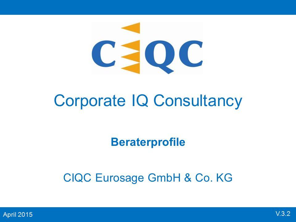 Corporate IQ Consultancy CIQC Eurosage GmbH & Co. KG April 2015 Beraterprofile V.3.2