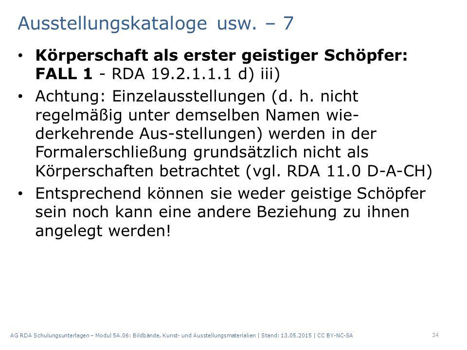 Ausstellungskataloge usw. – 7 Körperschaft als erster geistiger Schöpfer: FALL 1 - RDA 19.2.1.1.1 d) iii) Achtung: Einzelausstellungen (d. h. nicht re