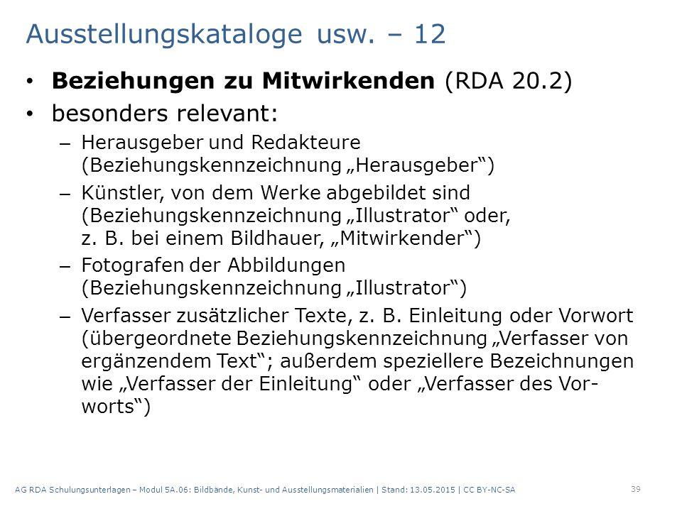 """Ausstellungskataloge usw. – 12 Beziehungen zu Mitwirkenden (RDA 20.2) besonders relevant: – Herausgeber und Redakteure (Beziehungskennzeichnung """"Herau"""