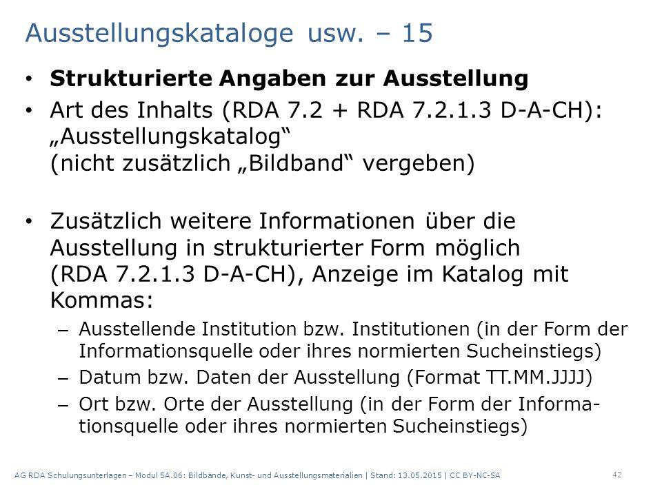 """Ausstellungskataloge usw. – 15 Strukturierte Angaben zur Ausstellung Art des Inhalts (RDA 7.2 + RDA 7.2.1.3 D-A-CH): """"Ausstellungskatalog"""" (nicht zusä"""