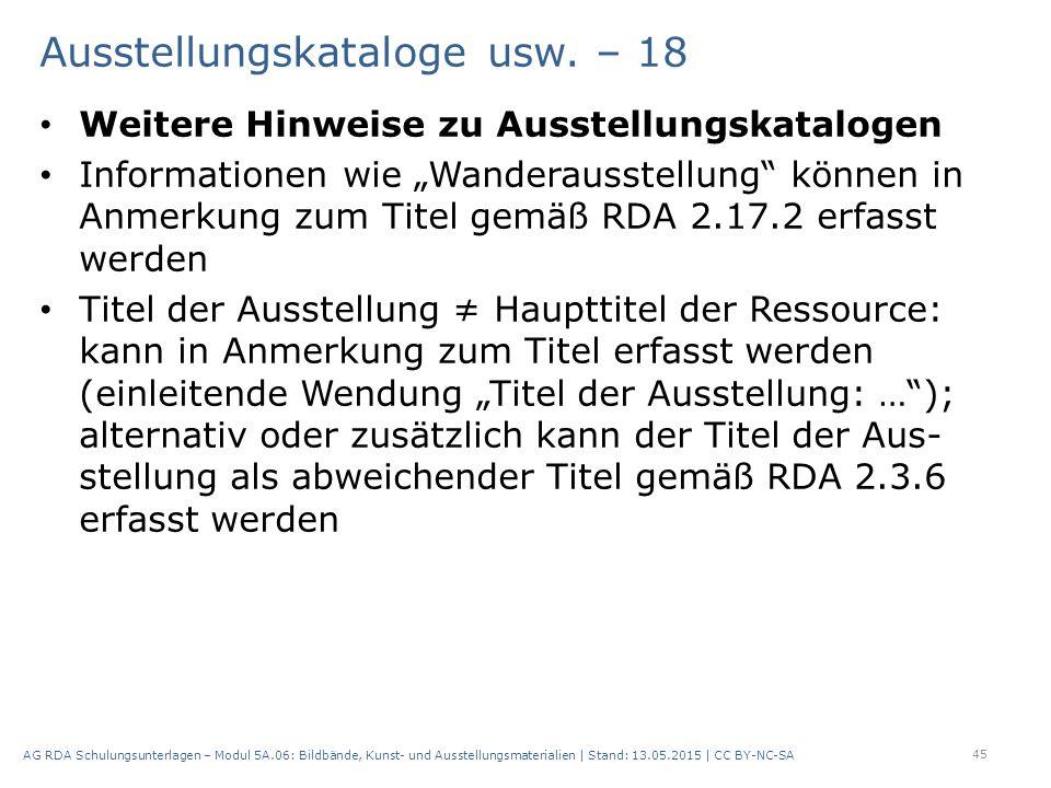"""Ausstellungskataloge usw. – 18 Weitere Hinweise zu Ausstellungskatalogen Informationen wie """"Wanderausstellung"""" können in Anmerkung zum Titel gemäß RDA"""