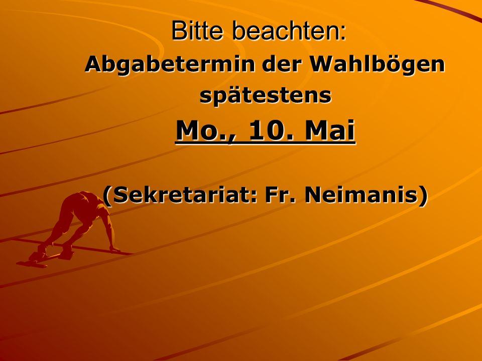 Bitte beachten: Abgabetermin der Wahlbögen spätestens Mo., 10. Mai (Sekretariat: Fr. Neimanis)