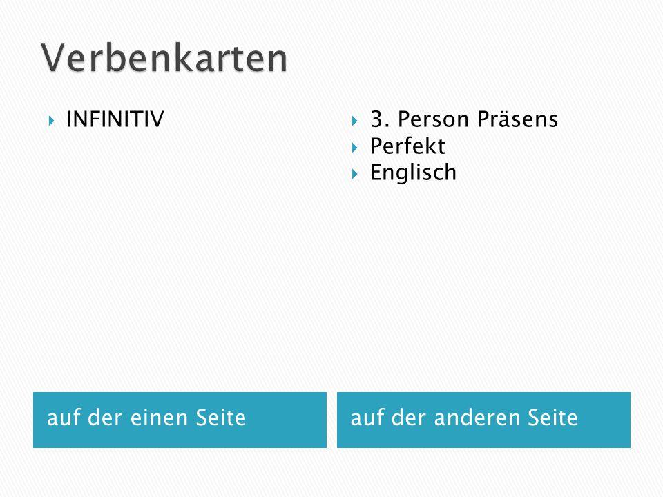 auf der einen Seiteauf der anderen Seite  INFINITIV  3. Person Präsens  Perfekt  Englisch