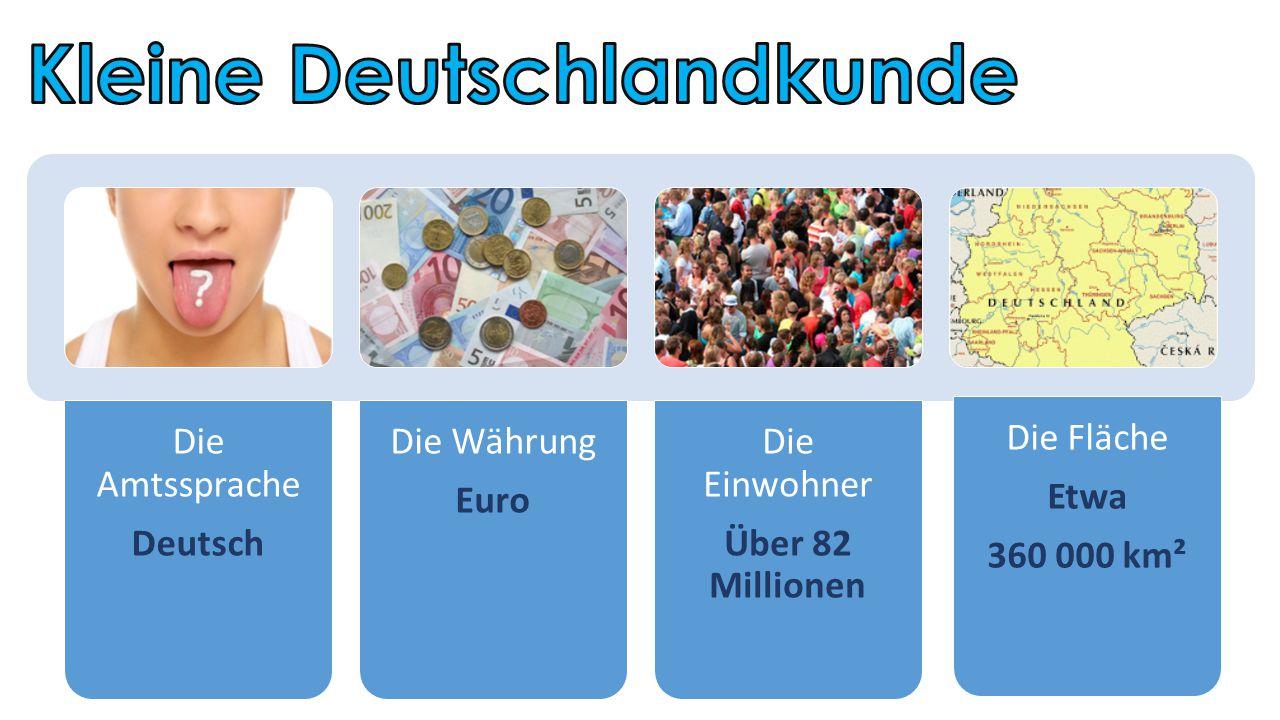 Die Amtssprache Deutsch Die Währung Euro Die Einwohner Über 82 Millionen Die Fläche Etwa 360 000 km²