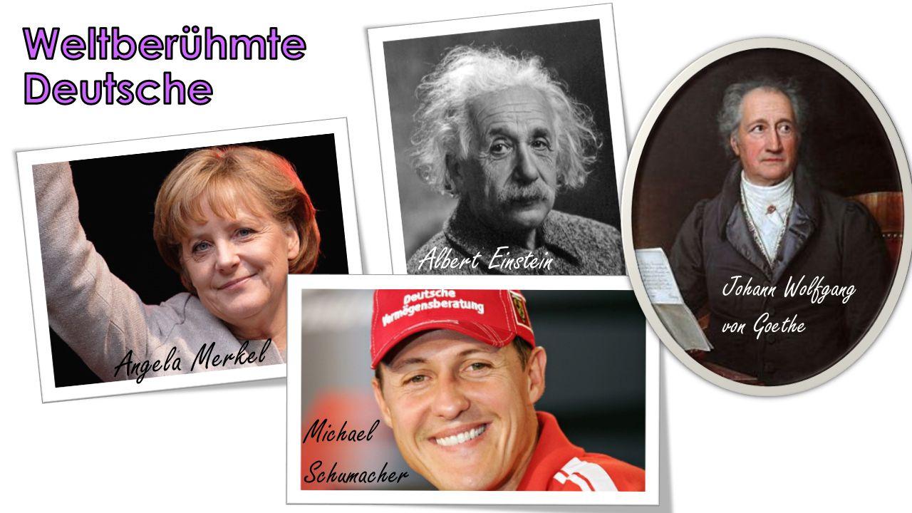 Angela Merkel Michael Schumacher Johann Wolfgang von Goethe Albert Einstein
