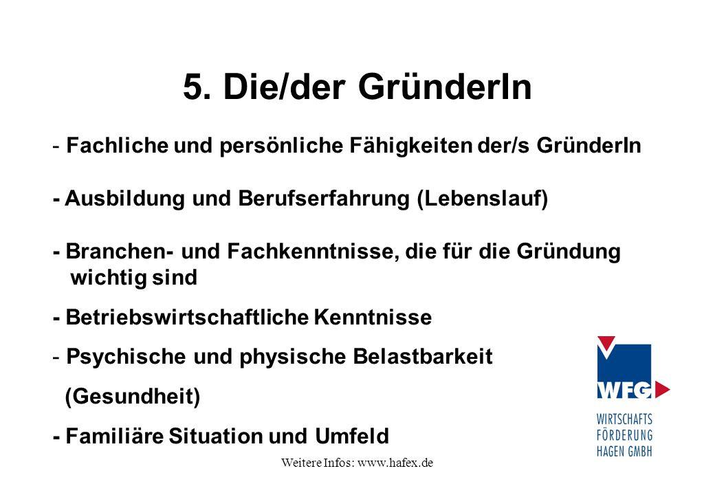 Weitere Infos: www.hafex.de 5. Die/der GründerIn - Fachliche und persönliche Fähigkeiten der/s GründerIn - Ausbildung und Berufserfahrung (Lebenslauf)