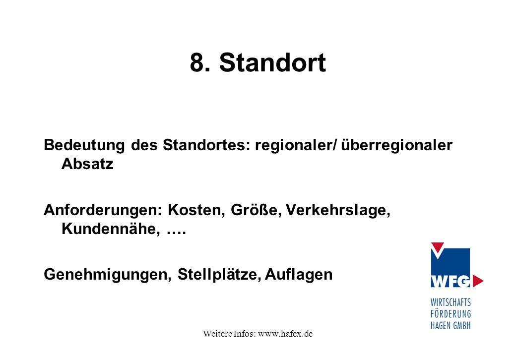 Weitere Infos: www.hafex.de 8. Standort Bedeutung des Standortes: regionaler/ überregionaler Absatz Anforderungen: Kosten, Größe, Verkehrslage, Kunden