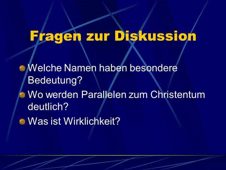 Fragen zur Diskussion Welche Namen haben besondere Bedeutung? Wo werden Parallelen zum Christentum deutlich? Was ist Wirklichkeit?