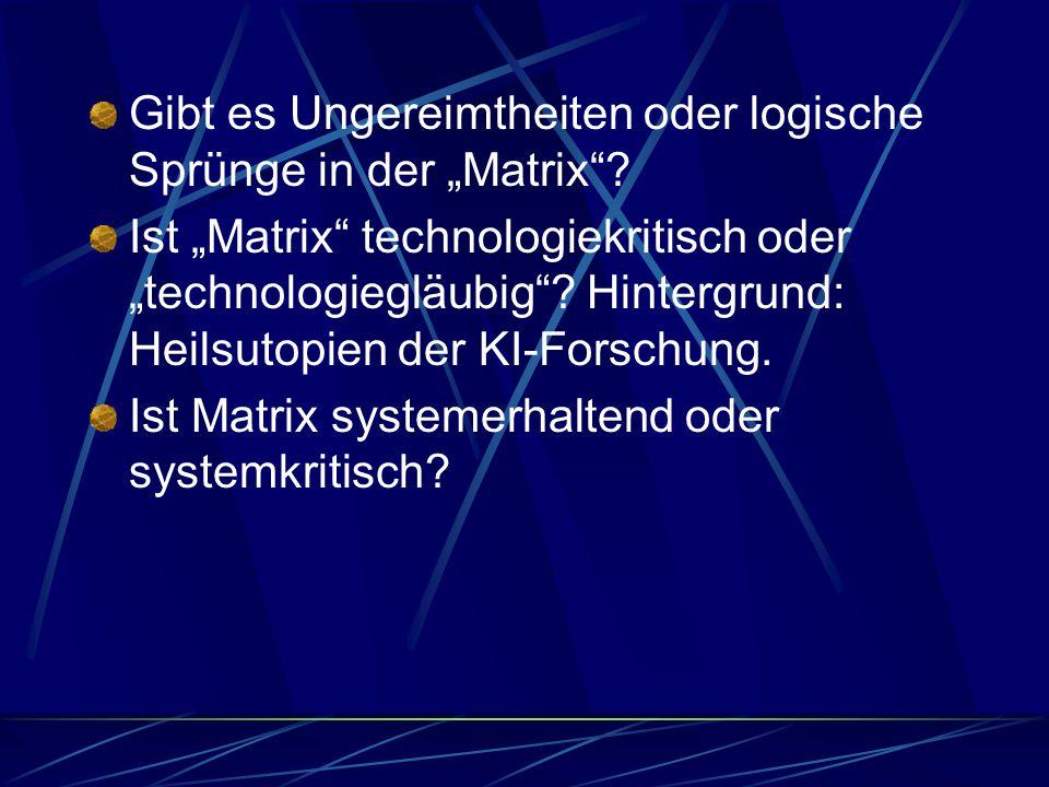 """Gibt es Ungereimtheiten oder logische Sprünge in der """"Matrix""""? Ist """"Matrix"""" technologiekritisch oder """"technologiegläubig""""? Hintergrund: Heilsutopien d"""