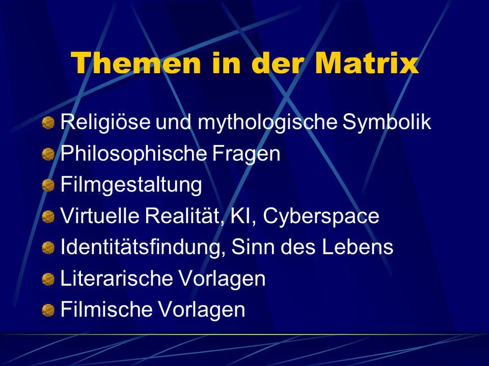 Themen in der Matrix Religiöse und mythologische Symbolik Philosophische Fragen Filmgestaltung Virtuelle Realität, KI, Cyberspace Identitätsfindung, S