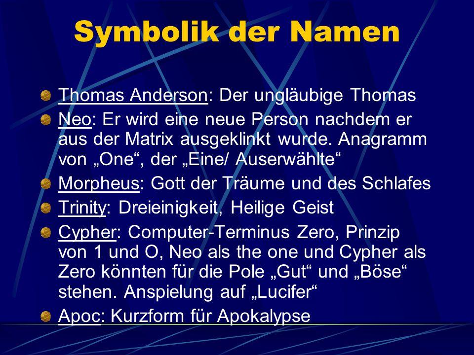 """Symbolik der Namen Thomas Anderson: Der ungläubige Thomas Neo: Er wird eine neue Person nachdem er aus der Matrix ausgeklinkt wurde. Anagramm von """"One"""