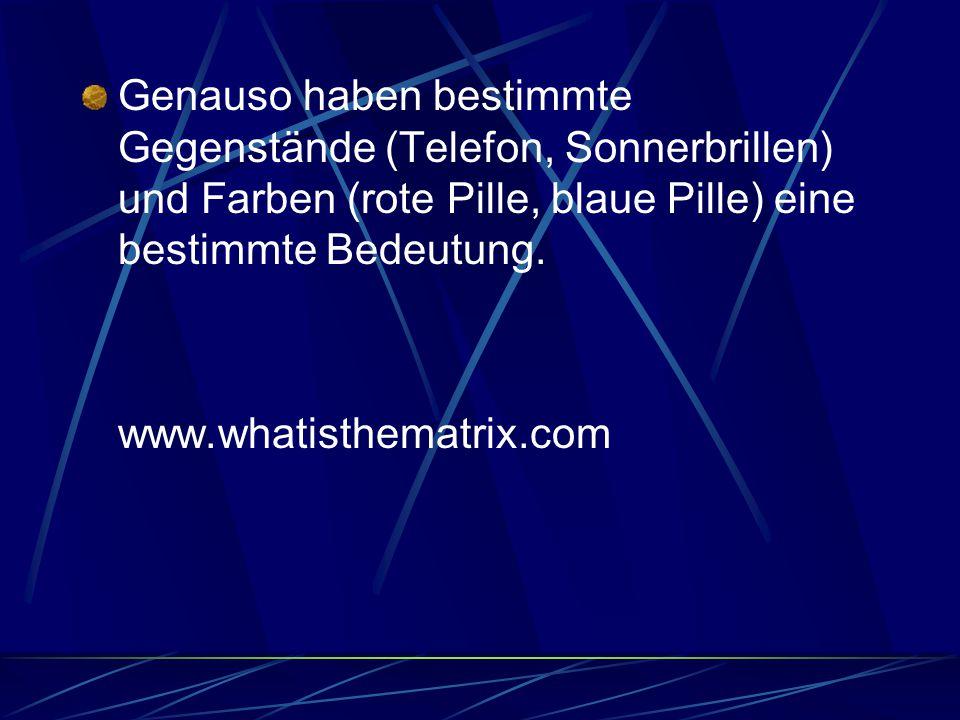 Genauso haben bestimmte Gegenstände (Telefon, Sonnerbrillen) und Farben (rote Pille, blaue Pille) eine bestimmte Bedeutung. www.whatisthematrix.com