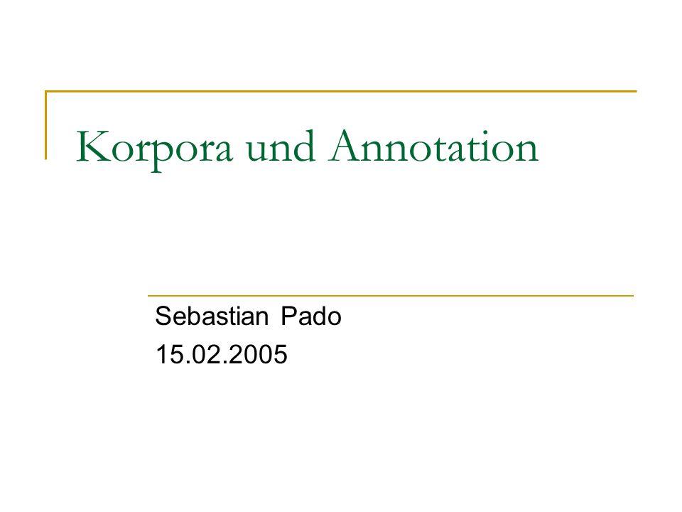 Einführung in die Coli WS 04/05 Übersicht Zwei Arten von Linguistik Anwendungen für Korpora Arten von Korpora Mehr über Korpora Erstellung von Korpora (Annotation)