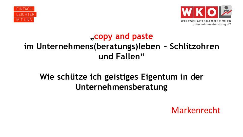 """""""copy and paste im Unternehmens(beratungs)leben – Schlitzohren und Fallen"""" Wie schütze ich geistiges Eigentum in der Unternehmensberatung Markenrecht"""