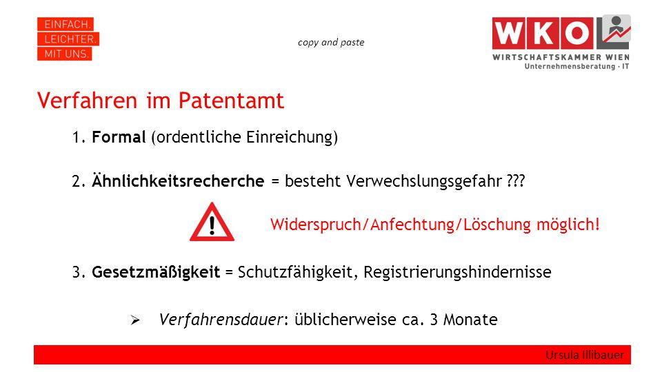 copy and paste Verfahren im Patentamt 1. Formal (ordentliche Einreichung) 2. Ähnlichkeitsrecherche = besteht Verwechslungsgefahr ??? Widerspruch/Anfec