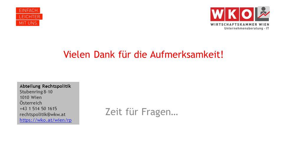 Vielen Dank für die Aufmerksamkeit! Zeit für Fragen… Abteilung Rechtspolitik Stubenring 8-10 1010 Wien Österreich +43 1 514 50 1615 rechtspolitik@wkw.