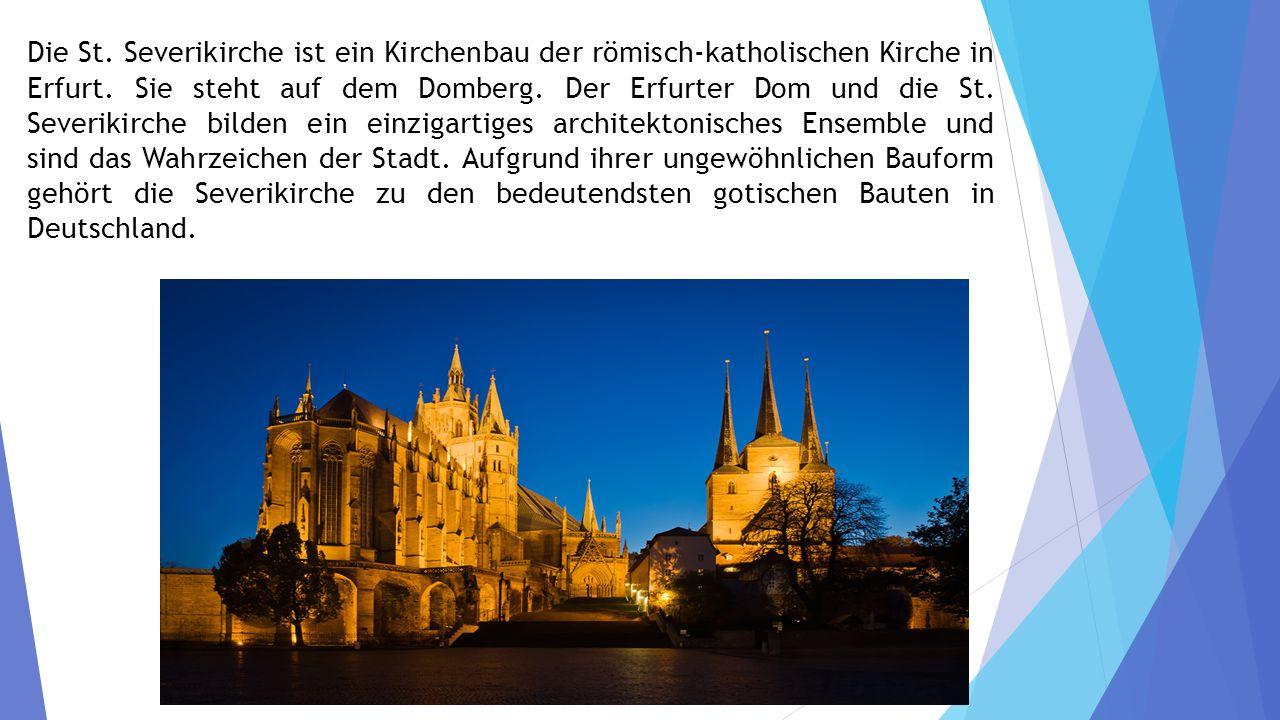 Die St.Severikirche ist ein Kirchenbau der römisch-katholischen Kirche in Erfurt.