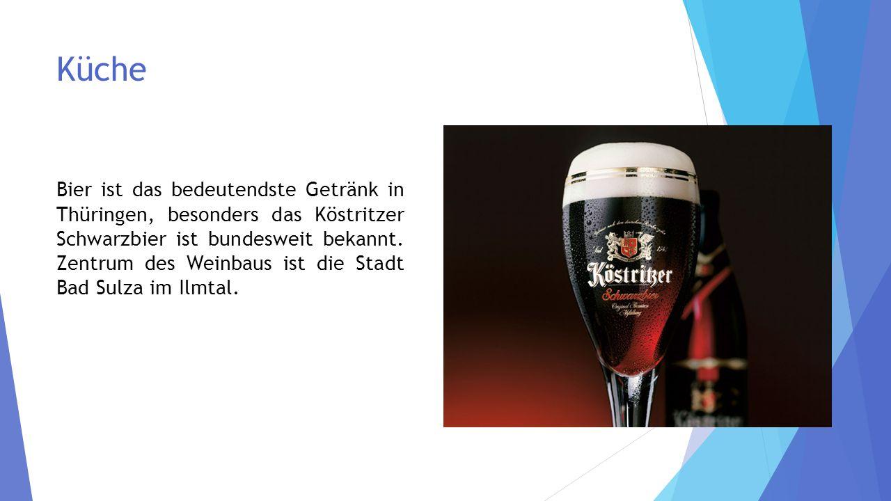 Küche Bier ist das bedeutendste Getränk in Thüringen, besonders das Köstritzer Schwarzbier ist bundesweit bekannt.