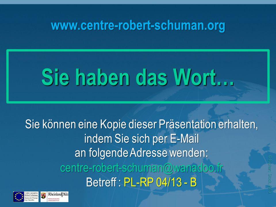 © Richard Stock, 2013 www.centre-robert-schuman.org Sie können eine Kopie dieser Präsentation erhalten, indem Sie sich per E-Mail an folgende Adresse wenden: centre-robert-schuman@wanadoo.fr Betreff : PL-RP 04/13 - B Sie haben das Wort…