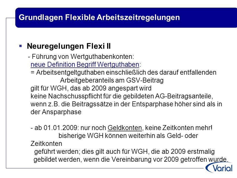 Grundlagen Flexible Arbeitszeitregelungen  Neuregelungen Flexi II - Führung von Wertguthabenkonten: neue Definition Begriff Wertguthaben: = Arbeitsen